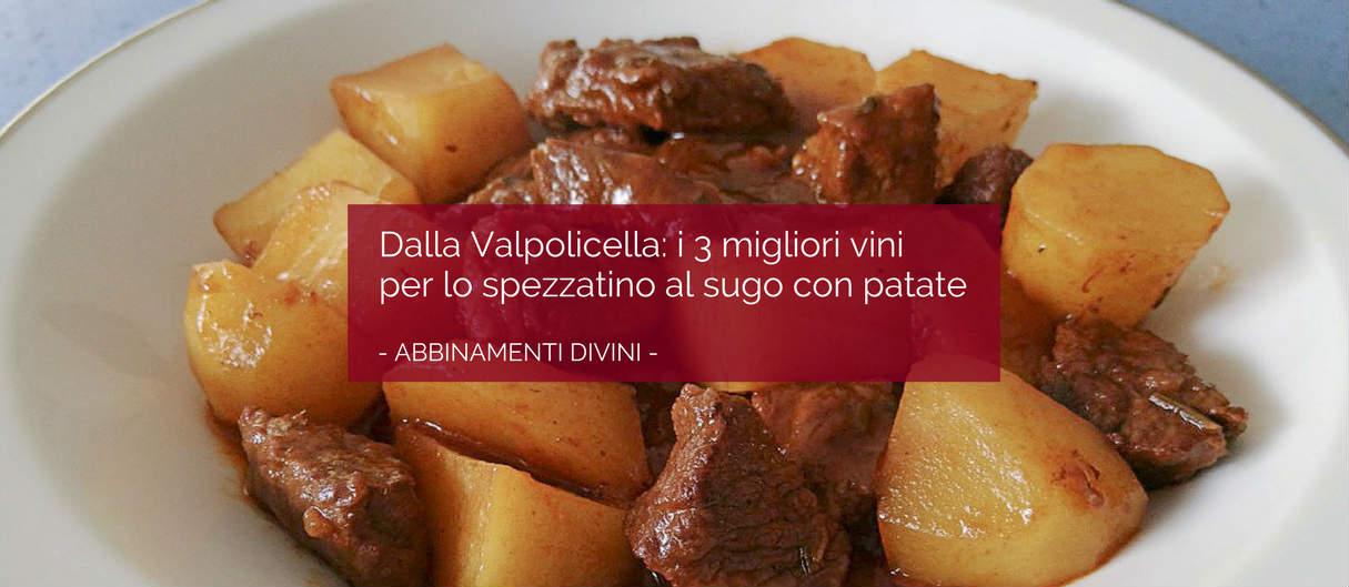 Dalla Valpolicella: i 3 migliori vini per lo spezzatino al sugo con le patate