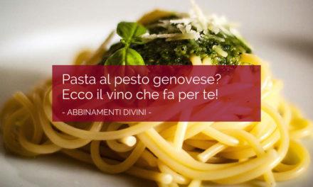 Pasta al pesto genovese? Ecco il vino che fa per te!