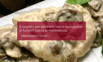 Il segreto per abbinare vino e scaloppine ai funghi? Cerca la morbidezza…